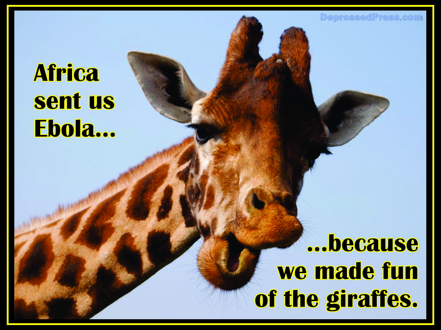 Africa sent us Ebola because we made of the giraffes.